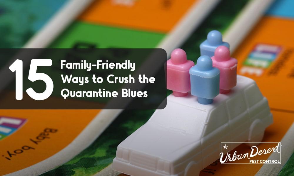 15 Family-Friendly Ways to Crush the Quarantine Blues